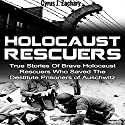Holocaust Rescuers: True Stories of Brave Holocaust Rescuers Who Saved the Destitute Prisoners of Auschwitz Audiobook by Cyrus J. Zachary Narrated by K.W. Keene