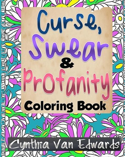 Shut The Fck Up And Color Adult Coloring Book Of Swear Words Curse Profanity Other Dirty Stuff Books Word