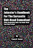 The Jokester's Handbook for the Sarcastic Shit-Head Comedian: Filthy Disgusting Jokes You Never Want Your Kids to See, Tracy Teresi, 1475257090