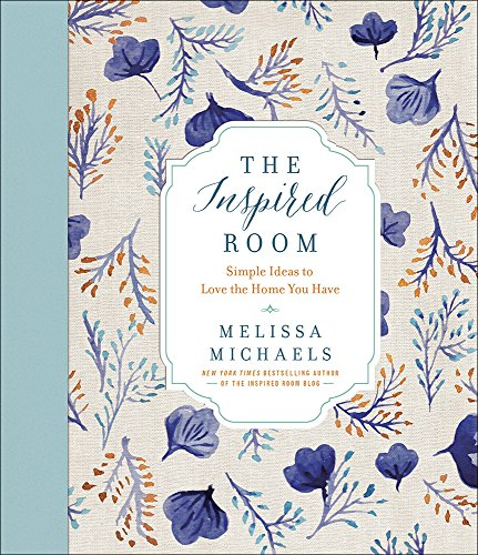 The Inspired Room: Simple Ideas to Love the Home You Have [Melissa Michaels] (Tapa Dura)