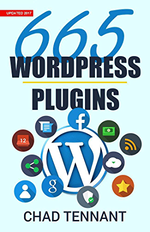 WordPress: 665 Free WordPress Plugins for Creating Amazing and Profitable Websites (SEO; Social Media; Content; eCommerce; Images; Videos; and Security)