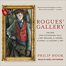Rogues' Gallery: The Rise (And Occasional Fall) of Art Dealers, the Hidden Players in the History of Art Audiobook by Philip Hook Narrated by Nigel Patterson