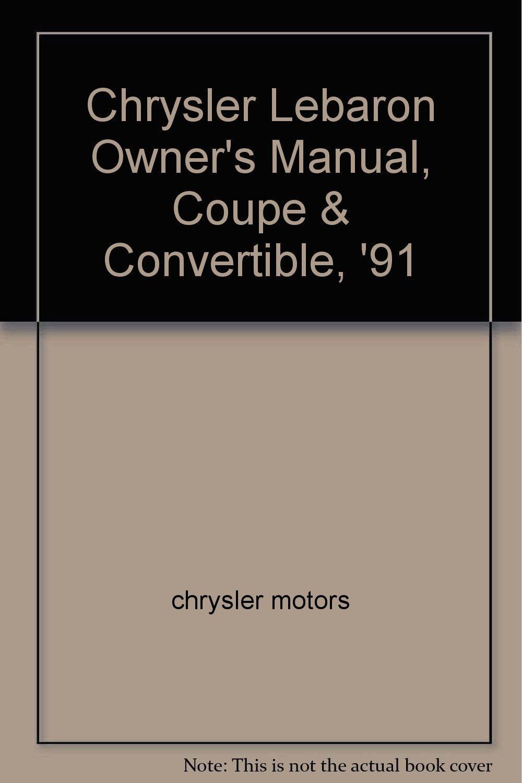 Chrysler Lebaron Owner's Manual, Coupe & Convertible, '91: chrysler motors:  Amazon.com: Books