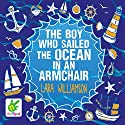 The Boy Who Sailed the Ocean in an Armchair Audiobook by Lara Williamson Narrated by Andy Cresswell