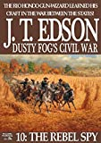Dusty Fog's Civil War 10: The Rebel Spy (A Dusty Fog's Civil War Western)