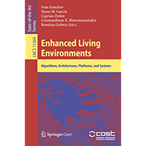 Enhanced Living Environments: Algorithms, Architectures, Platforms, and Systems (Information Systems and Applications…