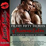 Filthy Fifty Stories of Threesome Erotica: Fifty Explicit Threesome Sex Stories | April Fisher,Lora Lane,Joni Blake,Kaylee Jones,Nora Walker,Jessica Silver,Riley Davis,Roxy Rhodes,Sofia Miller,Ellie North
