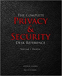 The Complete Privacy Amp Security Desk Reference Volume I