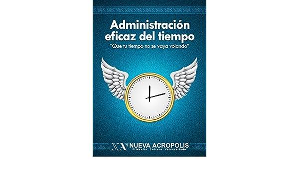 Amazon.com: Administración Eficaz del Tiempo (Spanish Edition) eBook: Carmen Sánchez Minchola, Editorial Nueva Acrópolis: Kindle Store