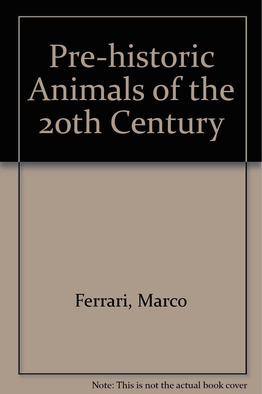 Pre-historic Animals of the 20th Century