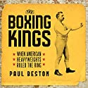 The Boxing Kings: When American Heavyweights Ruled the Ring Audiobook by Paul Beston Narrated by Alexander Cendese