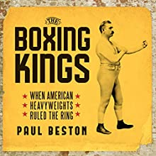 The Boxing Kings: When American Heavyweights Ruled the Ring | Livre audio Auteur(s) : Paul Beston Narrateur(s) : Alexander Cendese