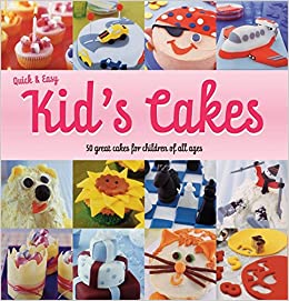Quick Easy Kids Cakes 50 Great Cakes For Children Of All Ages Sara Lewis 9780600615644 Amazon Com Books