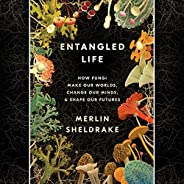 Entangled Life: How Fungi Make Our Worlds, Change Our Minds & Shape Our Fut