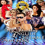My Shocking English Shemale Gangbang: Ladyboy Erotic Vacations, Book 3