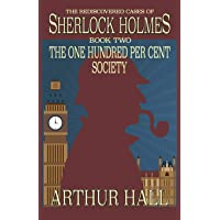 The One Hundred per Cent Society: The Rediscovered Cases Of Sherlock Holmes Book 2