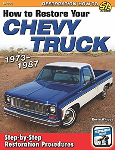 how to restore your chevy truck 1973 1987 kevin whipps rh amazon com 1980 Chevy C10 1976 Chevy C10