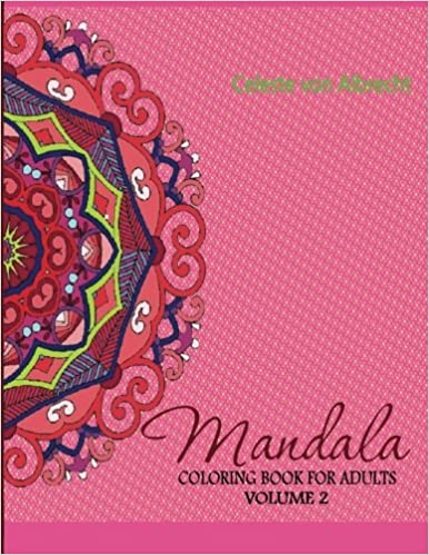 Amazon Mandala Coloring Book For Adults Volume 2 3 9781505631852 Celeste Von Albrecht Books