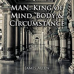 Man: King of Mind, Body & Circumstance