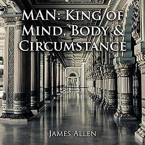 Man: King of Mind, Body & Circumstance Audiobook