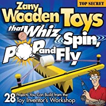 Zany Wooden Toys that Whiz, Spin, Pop, and Fly: 28 Projects You Can Build from the Toy Inventor's Workshop