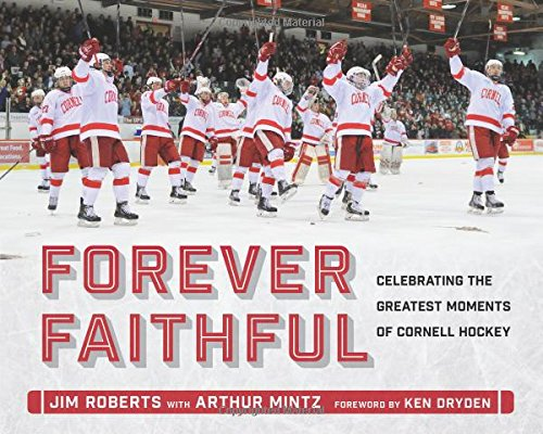 Forever Faithful: Celebrating the Greatest Moments of Cornell Hockey