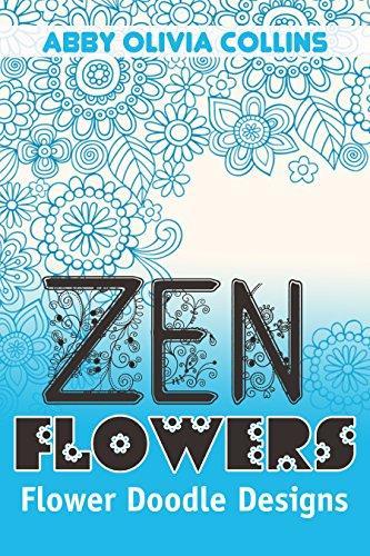 ZEN FLOWERS: Flower Doodle Designs (Zendoodle, Zentangle, Doodle) - Zen Flowers