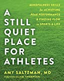 img - for A Still Quiet Place for Athletes: Mindfulness Skills for Achieving Peak Performance and Finding Flow in Sports and Life book / textbook / text book