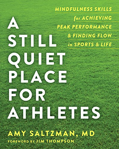 D0wnl0ad A Still Quiet Place for Athletes: Mindfulness Skills for Achieving Peak Performance and Finding Flow<br />[R.A.R]