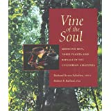 Vine of the Soul: Medicine Men, Their Plants and Rituals in the Colombian Amazonia