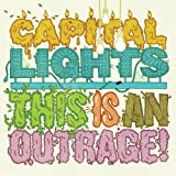 This Is an Outrage by Capital Lights (2008-07-01)