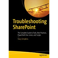Image for Troubleshooting SharePoint: The Complete Guide to Tools, Best Practices, PowerShell One-Liners, and Scripts