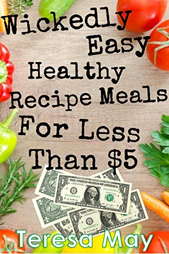 Wickedly Mild Healthy Recipe Meals For Less Than $5: Eating Healthy On A Budget ( Recipes for less than $5, healthy recipes, for twopence and easy recipes, budget meals, good food, cooking, how to, dinner)