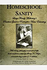 Homeschool Sanity: A Practical Guide to Redemptive Home Educating Paperback