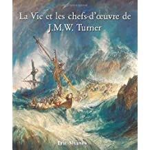 The Life and Masterworks of J.M.W. Turner