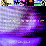 At Last There Is Nothing Left to Say, Matthew Good, 189466308X