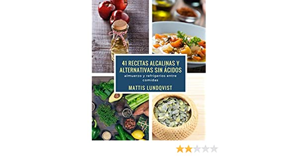 41 recetas alcalinas y alternativas sin ácidos: almuerzo y refrigerios entre comidas eBook: Mattis Lundqvist: Amazon.es: Tienda Kindle