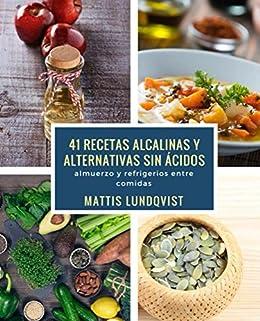 41 recetas alcalinas y alternativas sin ácidos: almuerzo y refrigerios entre comidas (Spanish Edition