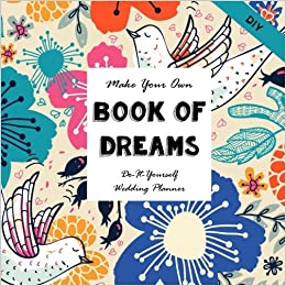 Do it yourself wedding planner make your own book of dreams do it yourself wedding planner make your own book of dreams notebooks for creative people volume 22 sarah janisse brown 9781517141912 amazon solutioingenieria Image collections