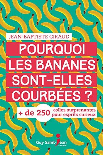 Pourquoi les bananes sont-elles courbées ? - Jean-Baptiste Giraud (2018) sur Bookys