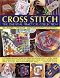 img - for Cross Stitch: The Essential Practical Collection: A comprehensive guide to creative cross stitch, with over 150 gorgeous step-by-step designs in ... style, folk art and contemporary style book / textbook / text book