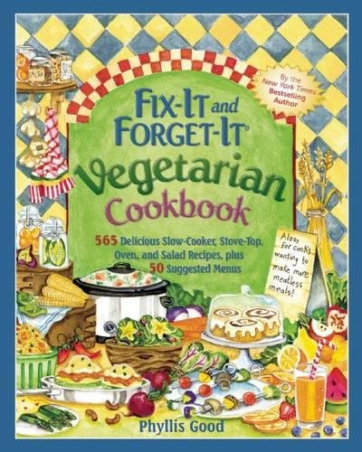 Fix-It and Forget-It Vegetarian Cookbook: 565 Delicious Slow-Cooker, Stove-Top, Oven, and Salad Recipes, Plus 50 Suggested Menus by Phyllis Good