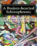A Broken-hearted Schizophrenic