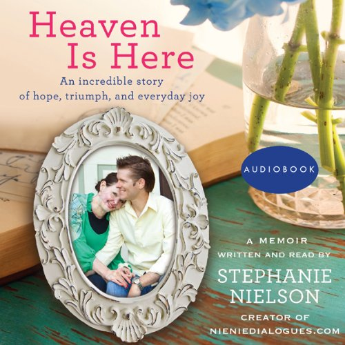 Heaven Is Here: An Incredible Story of Hope, Triumph, and Everyday Joy Audiobook [Free Download by Trial] thumbnail