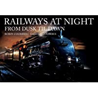Coombes, R: Railways at Night: From Dusk Til