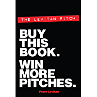 The Levitan Pitch. Buy This Book. Win More Pitches. (English Edition)