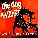 Die Dog or Eat the Hatchet Audiobook by Adam Howe Narrated by Joe Hempel