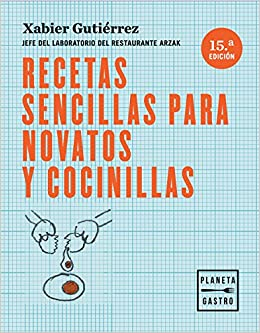 Recetas Sencillas Para Novatos Y Cocinillas: Jefe Del Laboratorio Del Restaurante Arzak por Xabier Gutiérrez epub