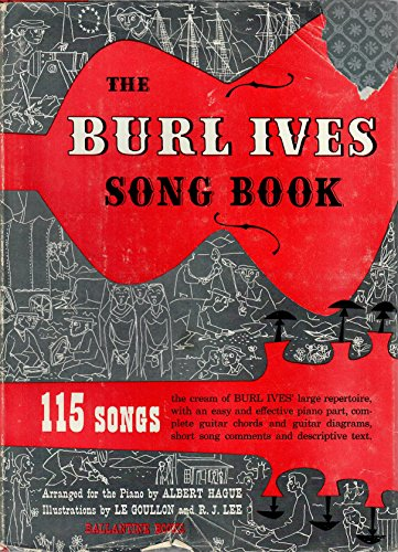 The Burl Ives Song Book. American song in historical perspective. Song versions by B. Ives. Text by B. Ives. Arranged for the piano by Albert Hague. Illustrations ... by Lamartine le Goullon and Robert J. Lee