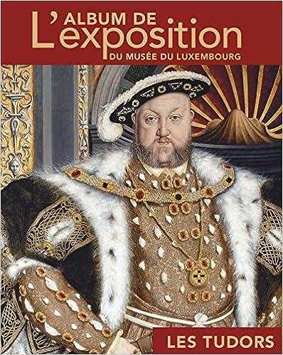 En ligne téléchargement gratuit Les Tudors : L'album de l'exposition du musée du Luxembourg pdf, epub ebook
